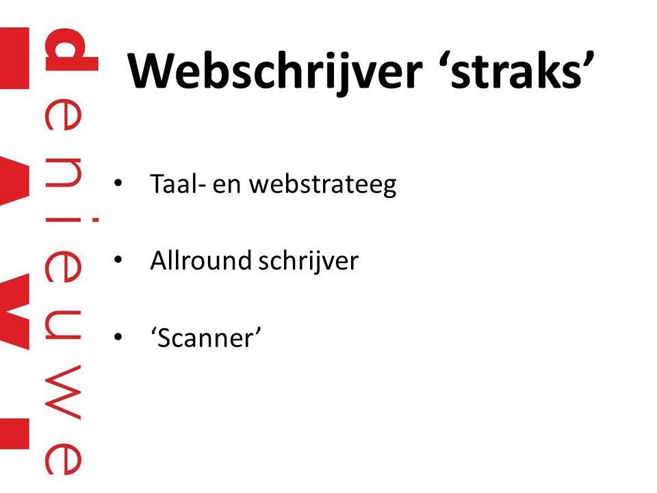 Webschrijver 'straks' Taal- en webstrateeg Allround schrijver 'Scanner'