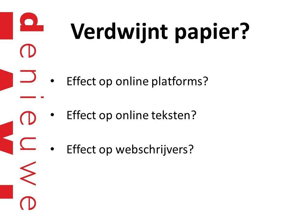 Verdwijnt papier? Effect op online platforms? Effect op online teksten? Effect op webschrijvers?