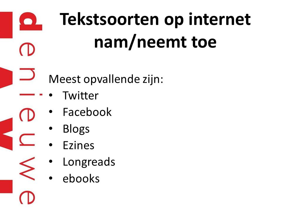 Tekstsoorten op internet nam/neemt toe Meest opvallende zijn: Twitter Facebook Blogs Ezines Longreads ebooks