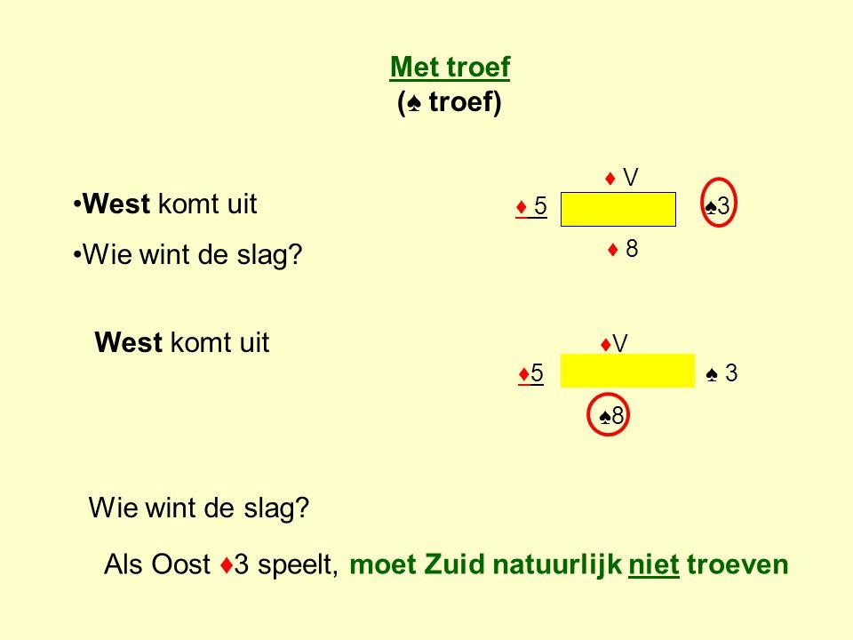Met troef (♠ troef) West komt uit Wie wint de slag? ♦ V ♦ 5 ♠3 ♦ 8 West komt uit ♦V ♦5 ♠ 3 ♠8 Wie wint de slag? Als Oost ♦3 speelt, moet Zuid natuurli