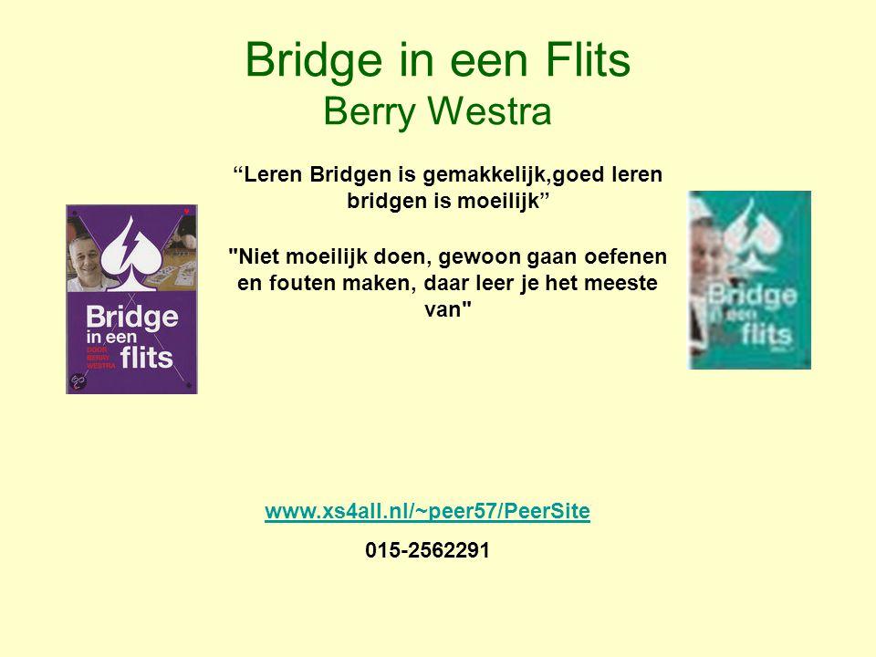 """Bridge in een Flits Berry Westra www.xs4all.nl/~peer57/PeerSite 015-2562291 """"Leren Bridgen is gemakkelijk,goed leren bridgen is moeilijk"""""""