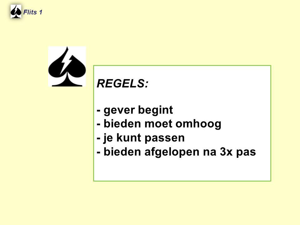 Flits 1 REGELS: - gever begint - bieden moet omhoog - je kunt passen - bieden afgelopen na 3x pas