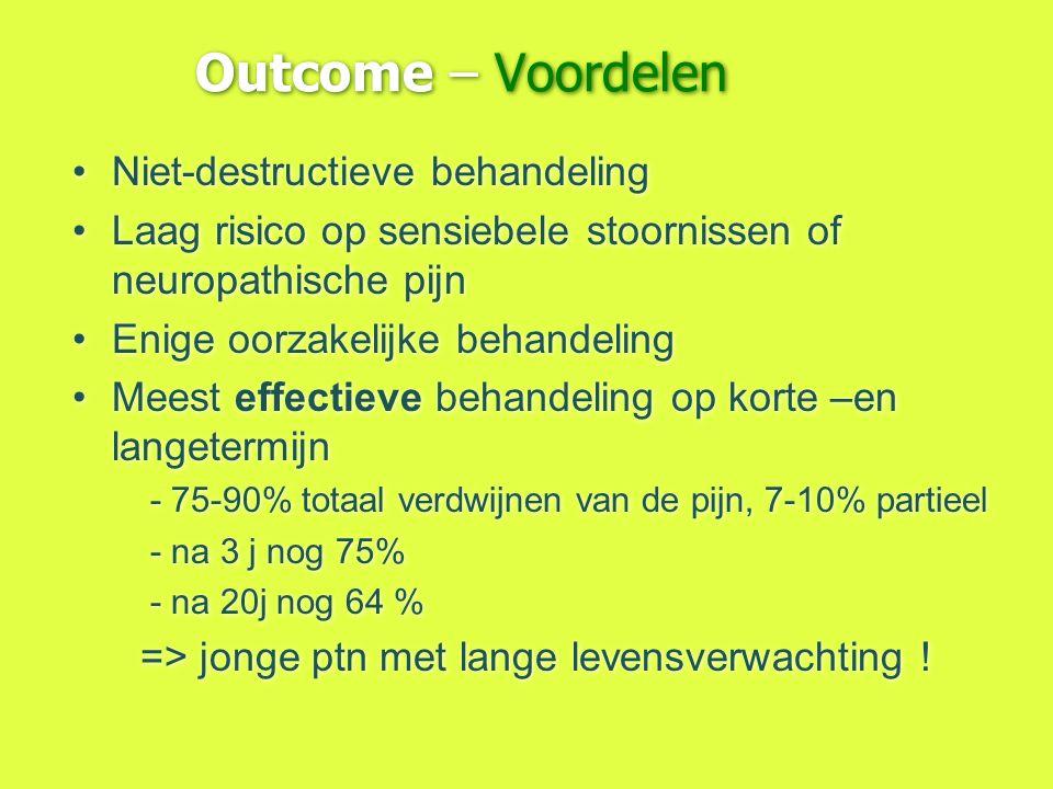 Outcome – Voordelen Niet-destructieve behandeling Laag risico op sensiebele stoornissen of neuropathische pijn Enige oorzakelijke behandeling Meest ef