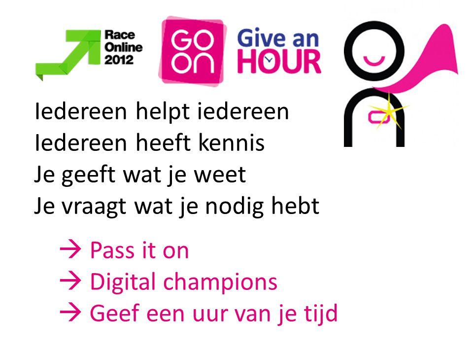 Iedereen helpt iedereen Iedereen heeft kennis Je geeft wat je weet Je vraagt wat je nodig hebt  Pass it on  Digital champions  Geef een uur van je