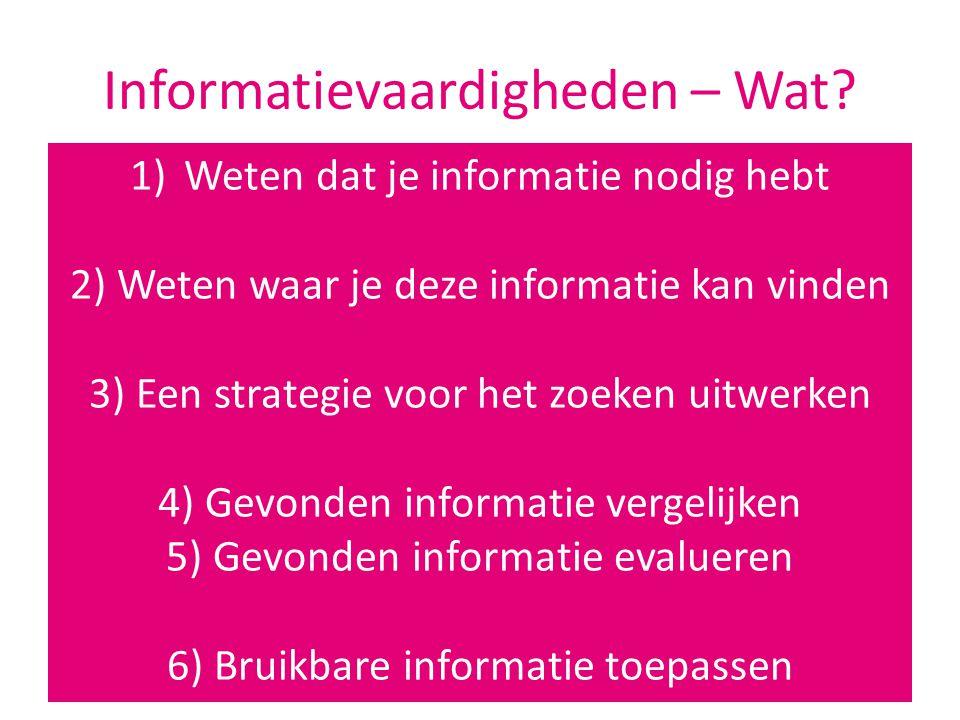 Informatievaardigheden – Wat? 1)Weten dat je informatie nodig hebt 2) Weten waar je deze informatie kan vinden 3) Een strategie voor het zoeken uitwer