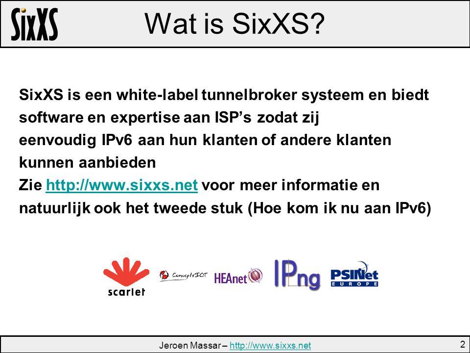 Jeroen Massar – http://www.sixxs.nethttp://www.sixxs.net 2 Wat is SixXS.