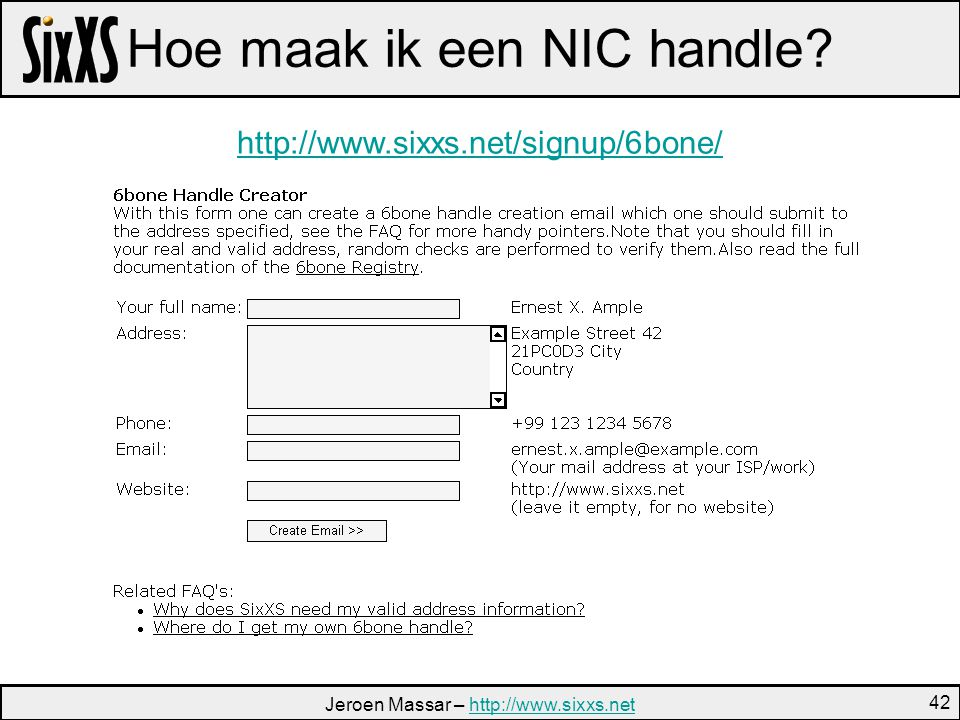 Jeroen Massar – http://www.sixxs.nethttp://www.sixxs.net 42 Hoe maak ik een NIC handle.