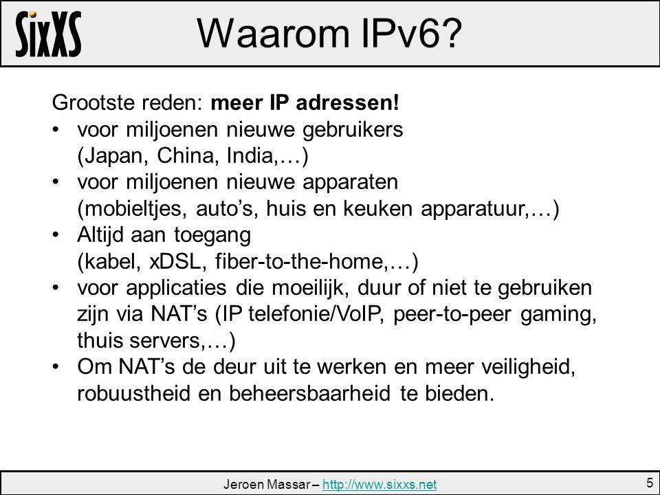 Jeroen Massar – http://www.sixxs.nethttp://www.sixxs.net 5 Waarom IPv6.