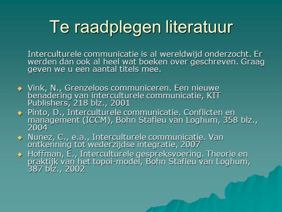 Te raadplegen literatuur Interculturele communicatie is al wereldwijd onderzocht. Er werden dan ook al heel wat boeken over geschreven. Graag geven we