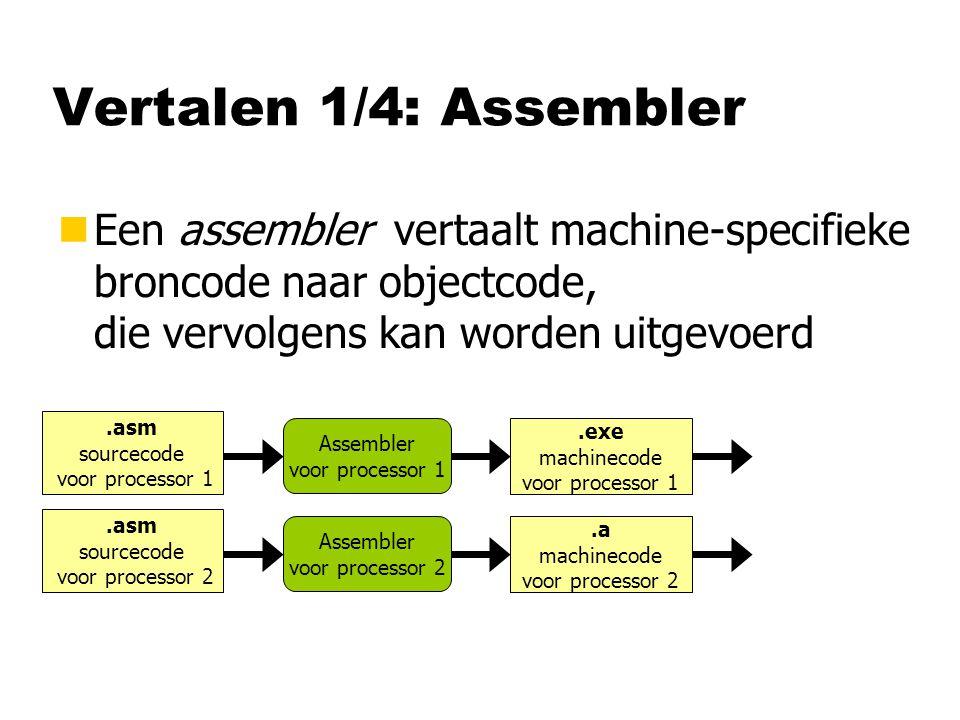 Vertalen 1/4: Assembler nEen assembler vertaalt machine-specifieke broncode naar objectcode, die vervolgens kan worden uitgevoerd.asm sourcecode voor