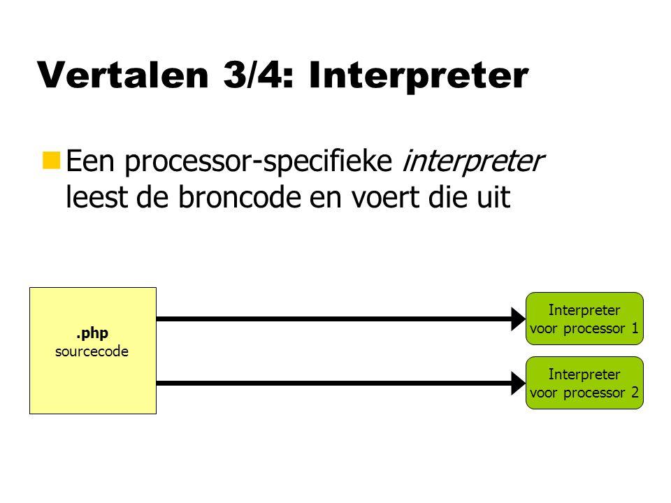Vertalen 3/4: Interpreter nEen processor-specifieke interpreter leest de broncode en voert die uit.php sourcecode Interpreter voor processor 1 Interpr