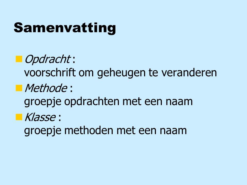 Samenvatting nOpdracht : voorschrift om geheugen te veranderen nMethode : groepje opdrachten met een naam nKlasse : groepje methoden met een naam