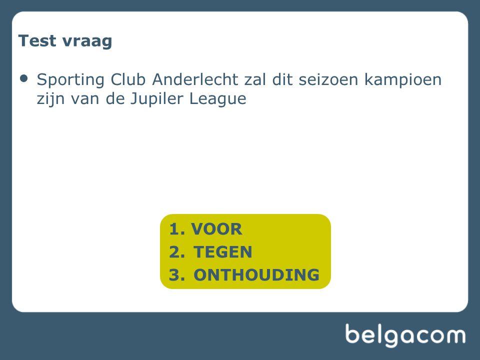 Test vraag Sporting Club Anderlecht zal dit seizoen kampioen zijn van de Jupiler League 1. VOOR 2.TEGEN 3.ONTHOUDING