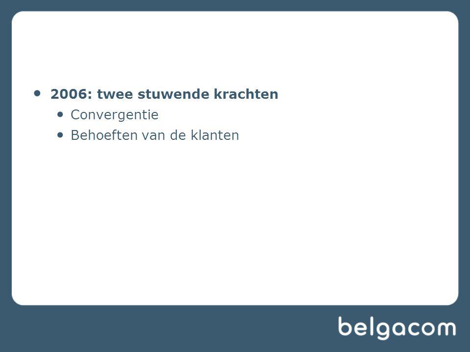 2006: twee stuwende krachten Convergentie Behoeften van de klanten