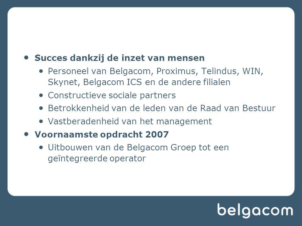 Succes dankzij de inzet van mensen Personeel van Belgacom, Proximus, Telindus, WIN, Skynet, Belgacom ICS en de andere filialen Constructieve sociale p