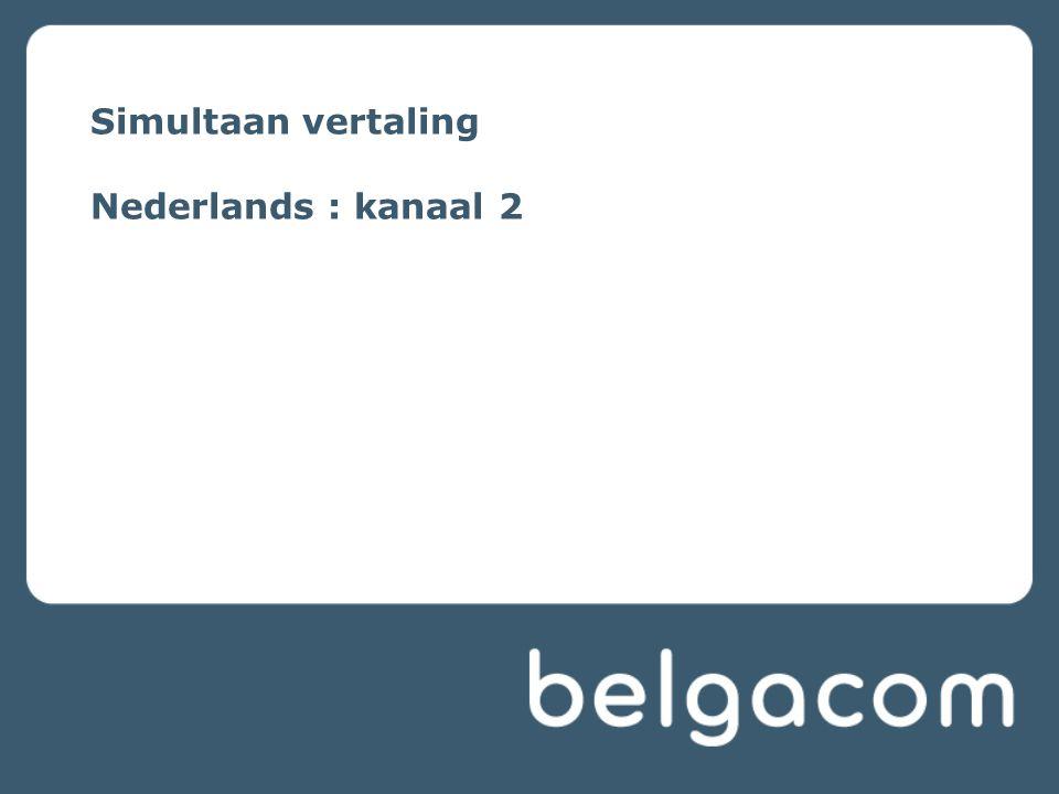 Simultaan vertaling Nederlands : kanaal 2