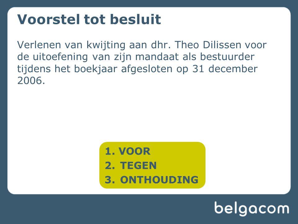 Verlenen van kwijting aan dhr. Theo Dilissen voor de uitoefening van zijn mandaat als bestuurder tijdens het boekjaar afgesloten op 31 december 2006.