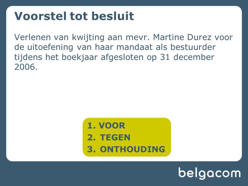 Verlenen van kwijting aan mevr. Martine Durez voor de uitoefening van haar mandaat als bestuurder tijdens het boekjaar afgesloten op 31 december 2006.
