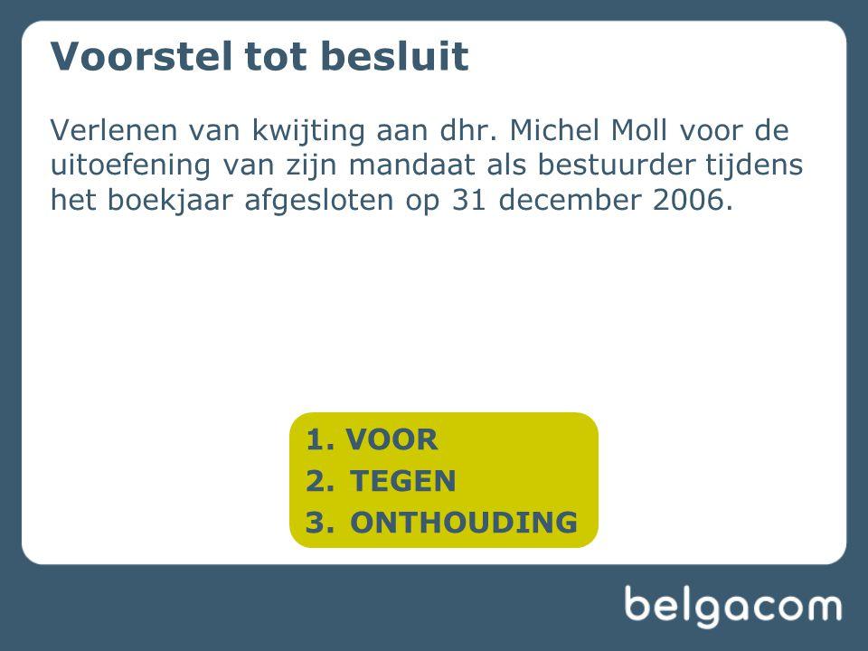 Verlenen van kwijting aan dhr. Michel Moll voor de uitoefening van zijn mandaat als bestuurder tijdens het boekjaar afgesloten op 31 december 2006. Vo