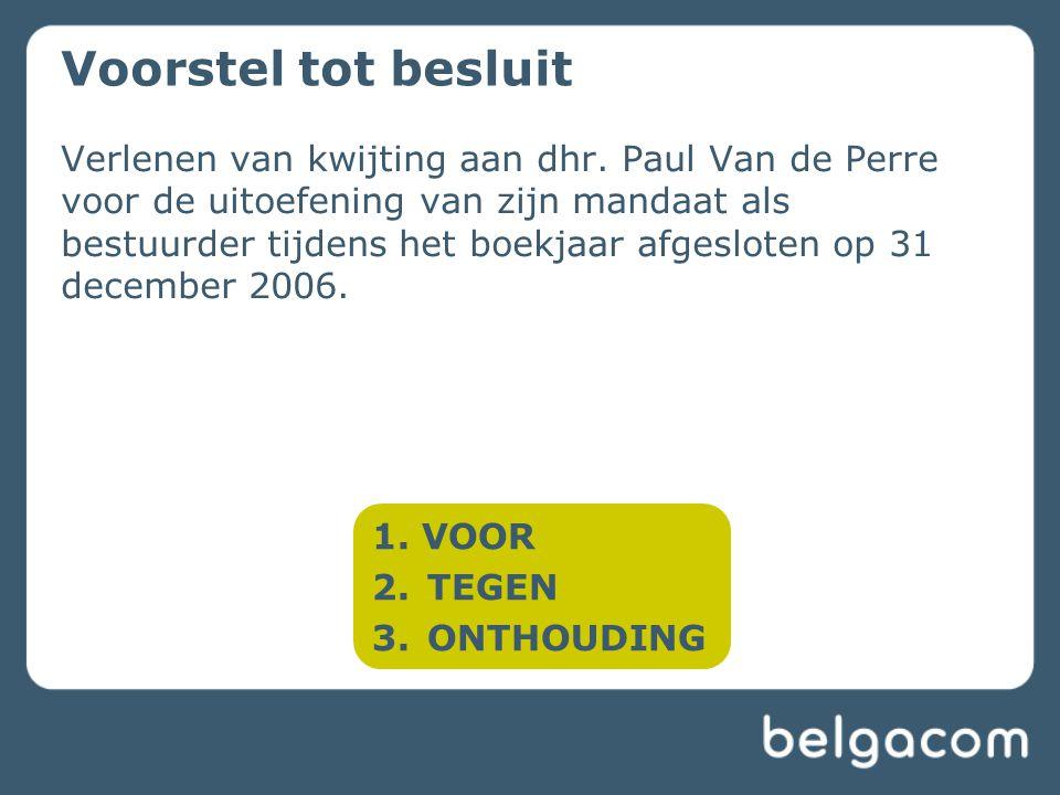 Verlenen van kwijting aan dhr. Paul Van de Perre voor de uitoefening van zijn mandaat als bestuurder tijdens het boekjaar afgesloten op 31 december 20