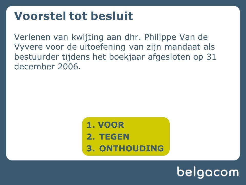 Verlenen van kwijting aan dhr. Philippe Van de Vyvere voor de uitoefening van zijn mandaat als bestuurder tijdens het boekjaar afgesloten op 31 decemb