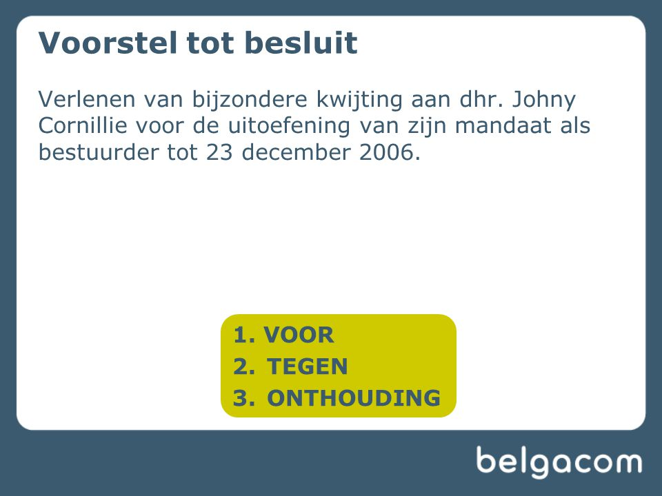Verlenen van bijzondere kwijting aan dhr. Johny Cornillie voor de uitoefening van zijn mandaat als bestuurder tot 23 december 2006. Voorstel tot beslu