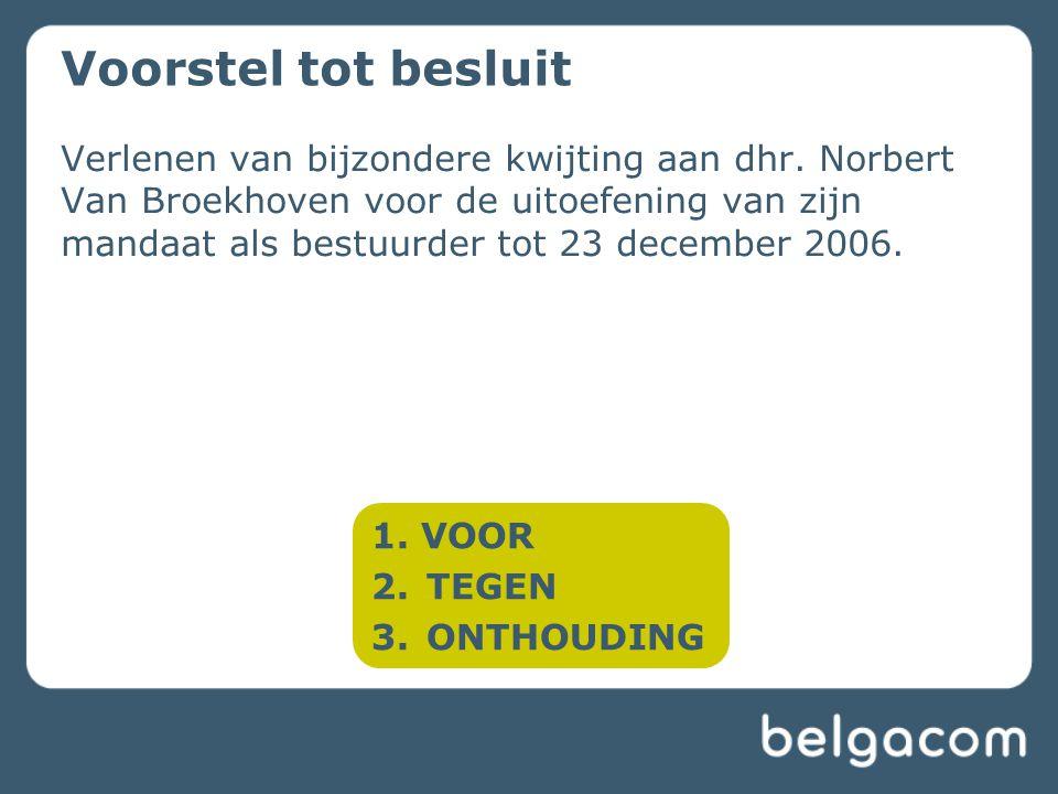 Verlenen van bijzondere kwijting aan dhr. Norbert Van Broekhoven voor de uitoefening van zijn mandaat als bestuurder tot 23 december 2006. Voorstel to