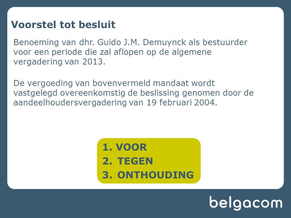 Voorstel tot besluit Benoeming van dhr. Guido J.M. Demuynck als bestuurder voor een periode die zal aflopen op de algemene vergadering van 2013. De ve