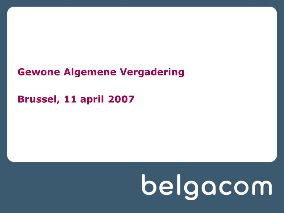 Gewone Algemene Vergadering Brussel, 11 april 2007