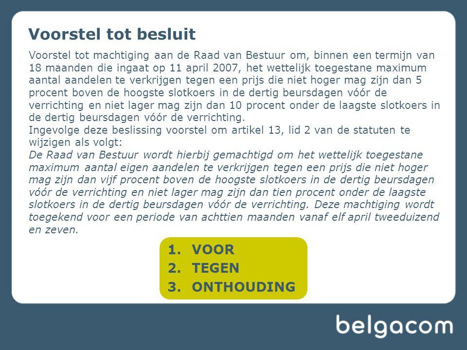 Voorstel tot machtiging aan de Raad van Bestuur om, binnen een termijn van 18 maanden die ingaat op 11 april 2007, het wettelijk toegestane maximum aa