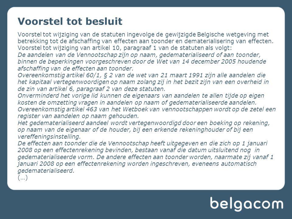 Voorstel tot wijziging van de statuten ingevolge de gewijzigde Belgische wetgeving met betrekking tot de afschaffing van effecten aan toonder en demat