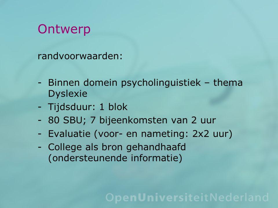 Ontwerp randvoorwaarden: Binnen domein psycholinguistiek – thema Dyslexie Tijdsduur: 1 blok 80 SBU; 7 bijeenkomsten van 2 uur Evaluatie (voor- en