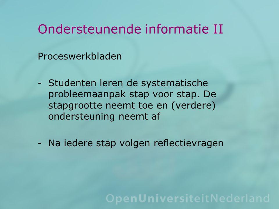Ondersteunende informatie II Proceswerkbladen Studenten leren de systematische probleemaanpak stap voor stap. De stapgrootte neemt toe en (verdere) o