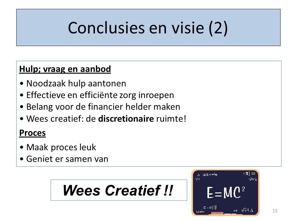 15 Conclusies en visie (2) Hulp; vraag en aanbod Noodzaak hulp aantonen Effectieve en efficiënte zorg inroepen Belang voor de financier helder maken W