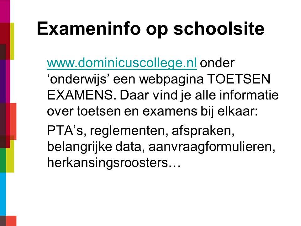 Exameninfo op schoolsite www.dominicuscollege.nlwww.dominicuscollege.nl onder 'onderwijs' een webpagina TOETSEN EXAMENS. Daar vind je alle informatie