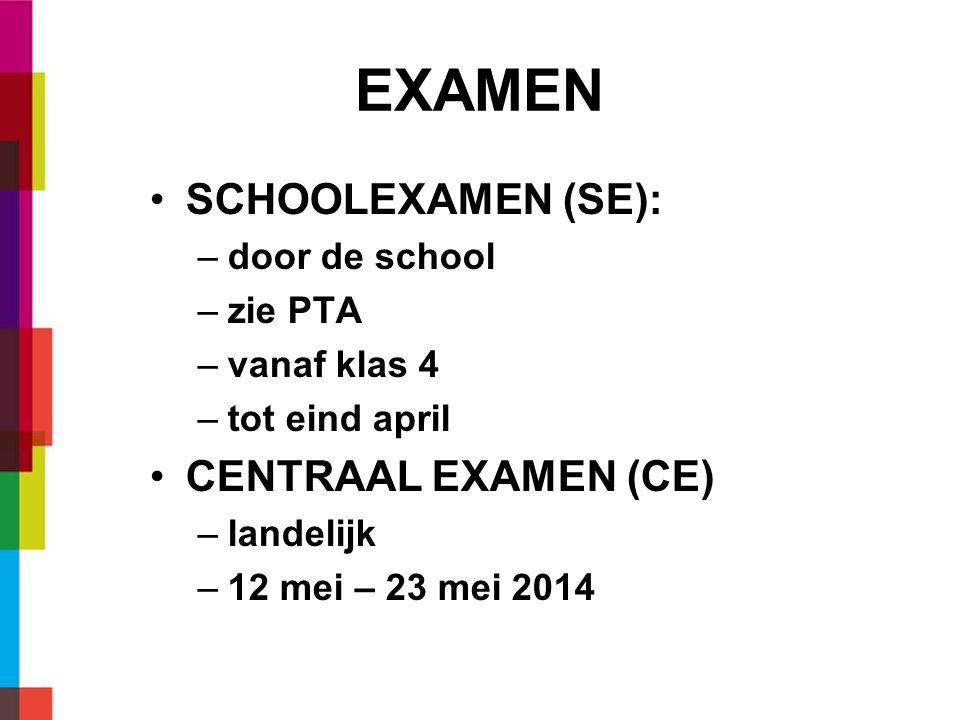 EXAMEN SCHOOLEXAMEN (SE): –door de school –zie PTA –vanaf klas 4 –tot eind april CENTRAAL EXAMEN (CE) –landelijk –12 mei – 23 mei 2014