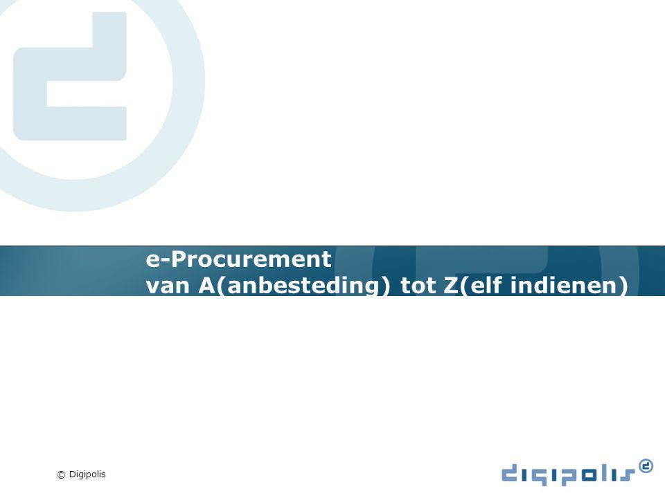 © Digipolis e-Procurement van A(anbesteding) tot Z(elf indienen)
