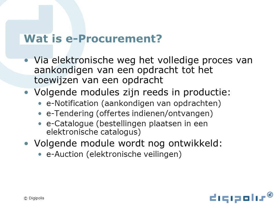 © Digipolis e-Notification Het Belgische platform waar alle overheden op publiceren In e-Notification zijn er 2 afdelingen : Free market – hierin vindt u de onderhandelingsprocedures zonder bekendmaking (procedures minder dan 67.000 euro, excl.