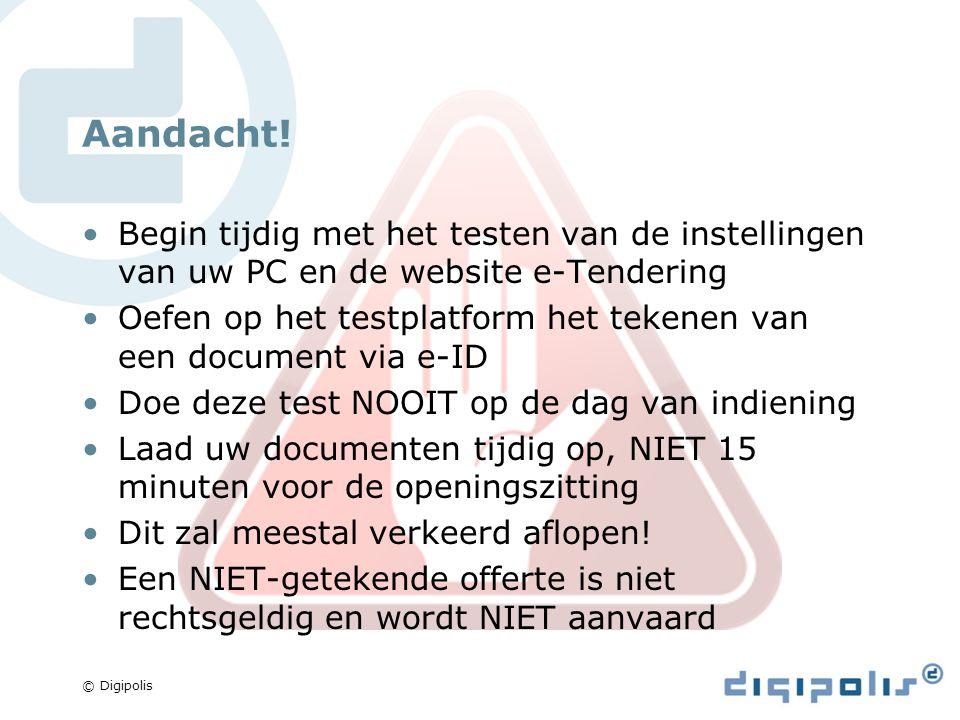 © Digipolis Nuttige links www.publicprocurement.be www.bestuurszaken.be/e-procurement www.digipolis.be www.ibz.rrn.fgov.be/index.php?id=2698&L=1 www.eid.belgium.be www.java.com/nl/download/index.jsp https://www.certipost.be/webshop/index.php.