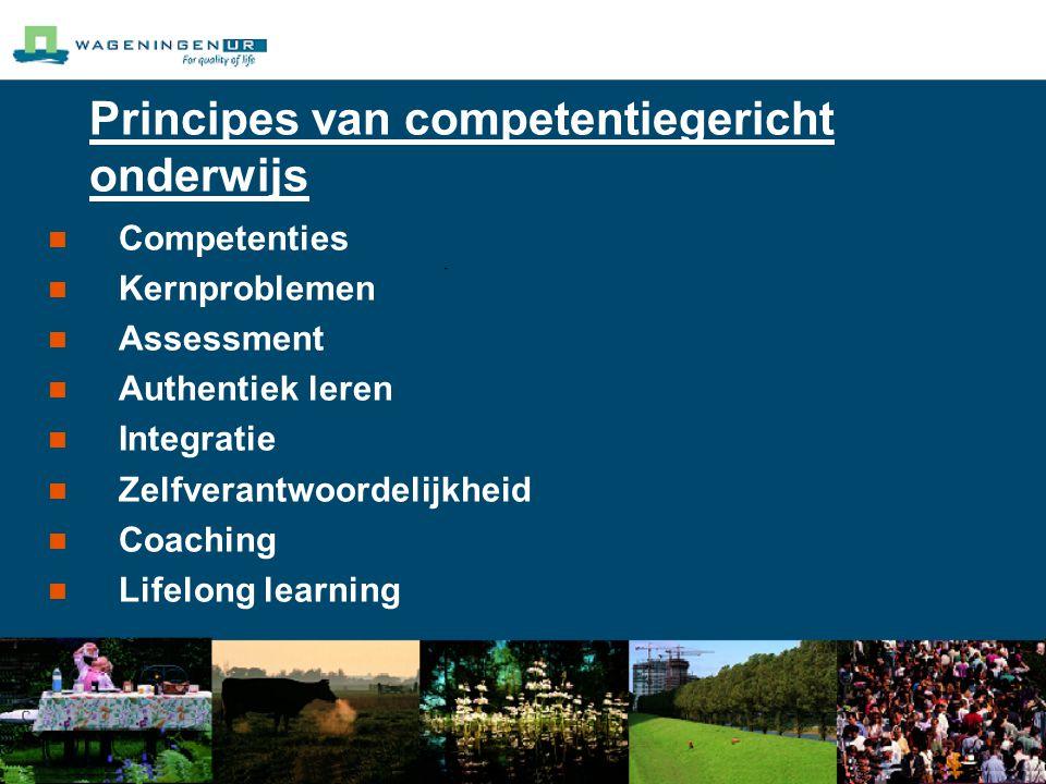 Principes van competentiegericht onderwijs Competenties Kernproblemen Assessment Authentiek leren Integratie Zelfverantwoordelijkheid Coaching Lifelong learning