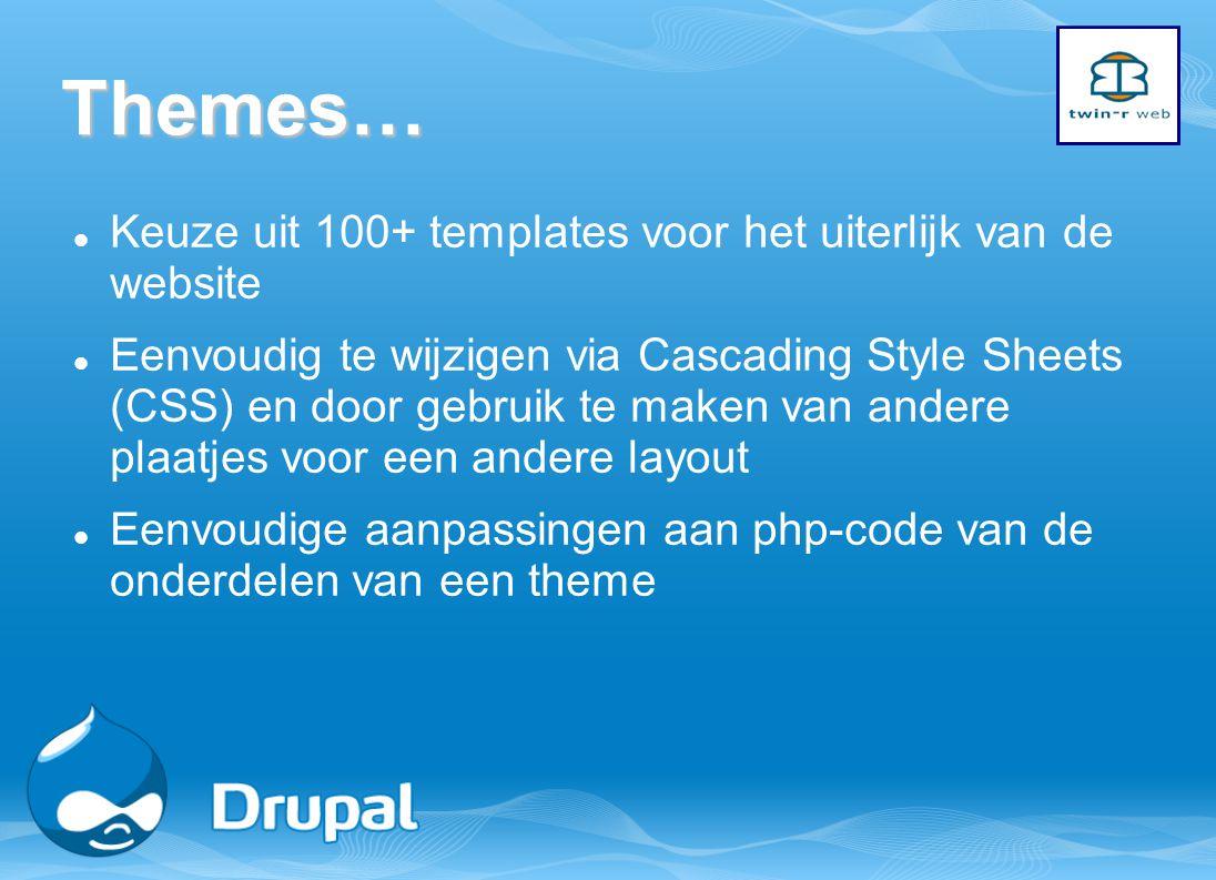 Themes… Keuze uit 100+ templates voor het uiterlijk van de website Eenvoudig te wijzigen via Cascading Style Sheets (CSS) en door gebruik te maken van