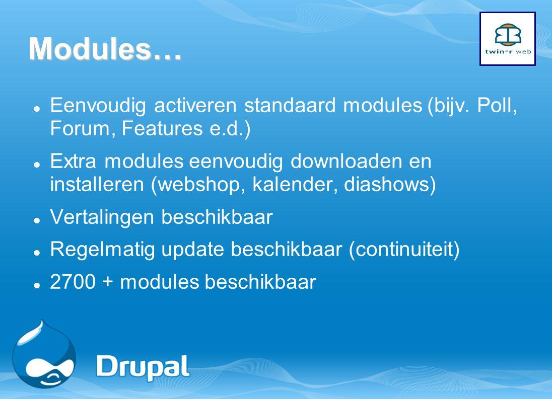 Modules… Eenvoudig activeren standaard modules (bijv. Poll, Forum, Features e.d.) Extra modules eenvoudig downloaden en installeren (webshop, kalender