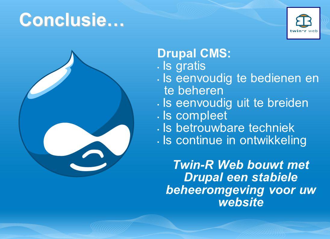 Drupal CMS: Is gratis Is eenvoudig te bedienen en te beheren Is eenvoudig uit te breiden Is compleet Is betrouwbare techniek Is continue in ontwikkeling Twin-R Web bouwt met Drupal een stabiele beheeromgeving voor uw websiteConclusie…