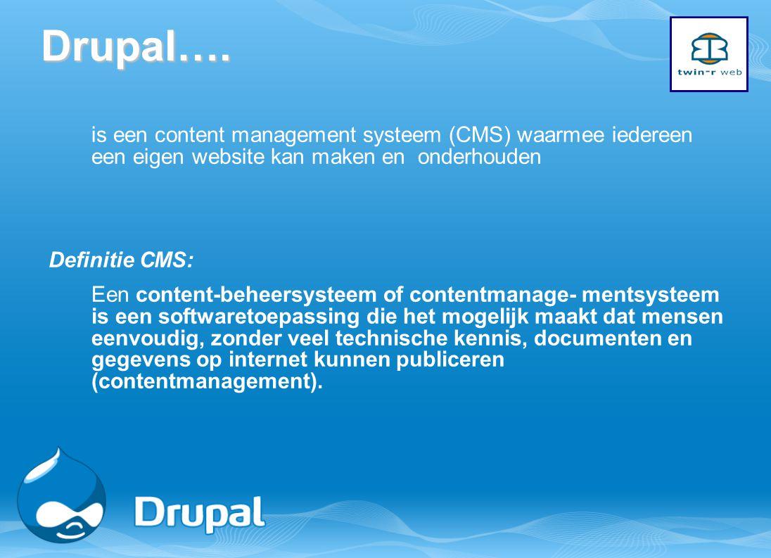 Drupal…. is een content management systeem (CMS) waarmee iedereen een eigen website kan maken en onderhouden Definitie CMS: Een content-beheersysteem