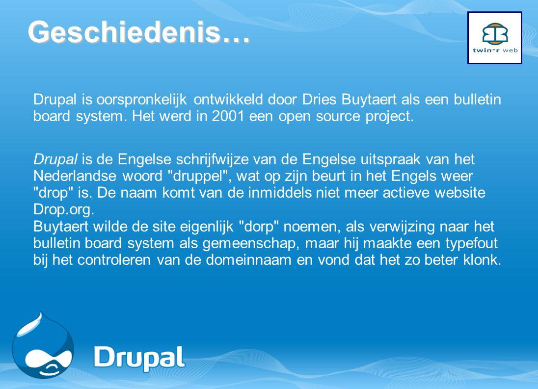 Geschiedenis… Drupal is oorspronkelijk ontwikkeld door Dries Buytaert als een bulletin board system. Het werd in 2001 een open source project. Drupal
