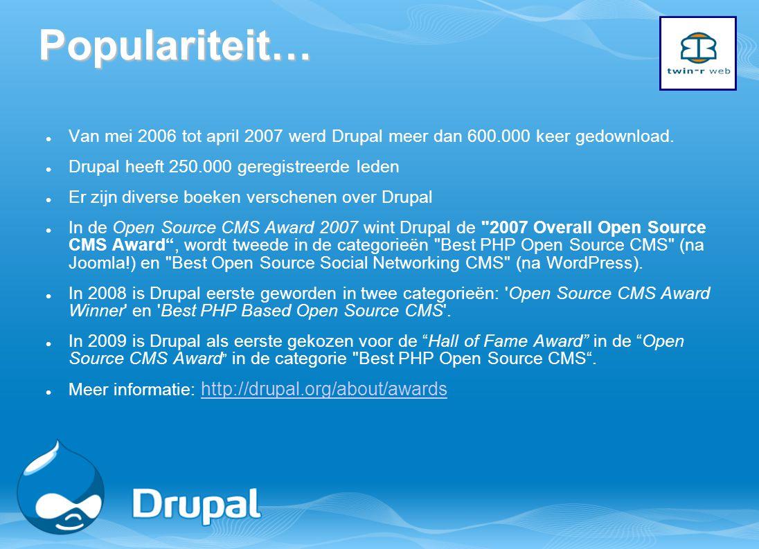 Populariteit… Van mei 2006 tot april 2007 werd Drupal meer dan 600.000 keer gedownload. Drupal heeft 250.000 geregistreerde leden Er zijn diverse boek