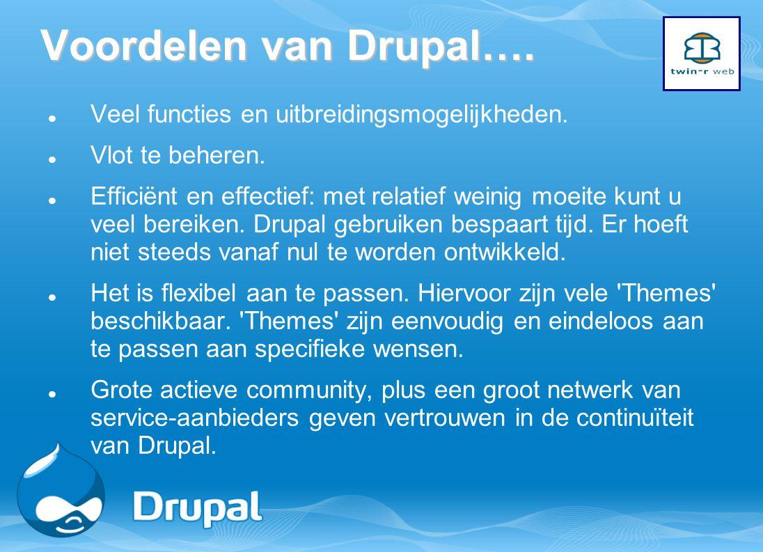Voordelen van Drupal…. Veel functies en uitbreidingsmogelijkheden. Vlot te beheren. Efficiënt en effectief: met relatief weinig moeite kunt u veel ber