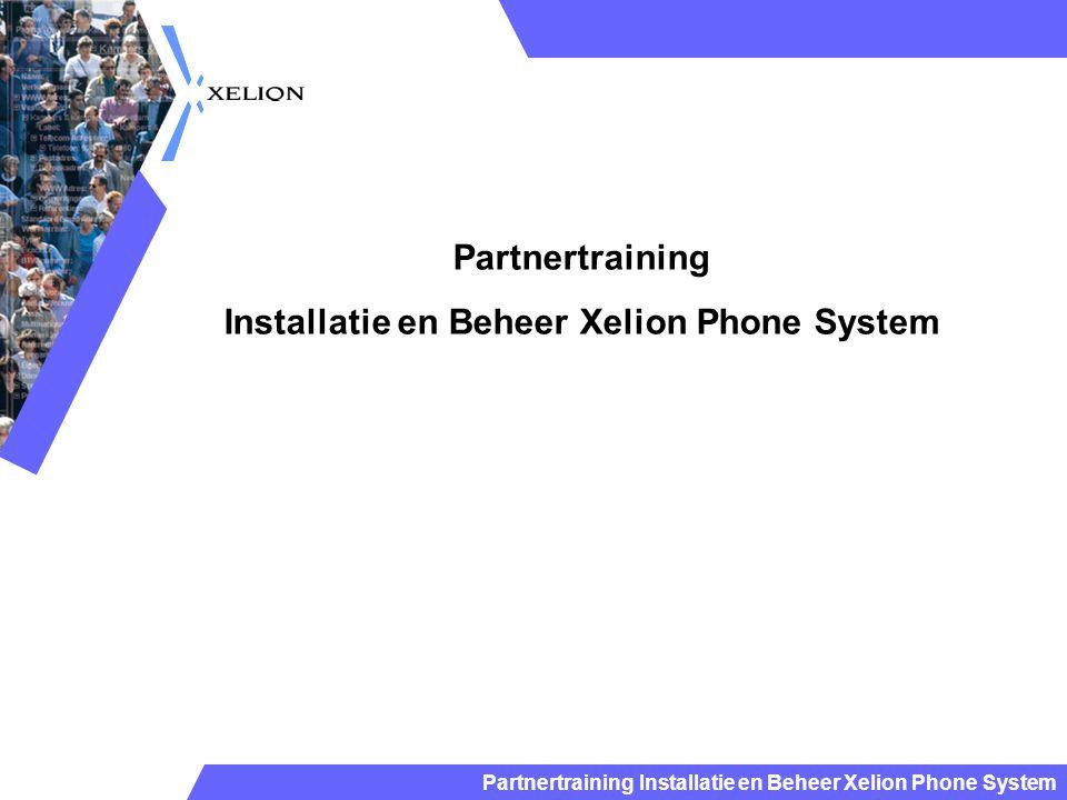 Partnertraining Installatie en Beheer Xelion Phone System Trunks Aansluitingen Telefoontoestellen Gebruikers Basis concepten Xelion beheer Pre installatie Zie bijgevoegd document Basis Concepten gespreksroutering