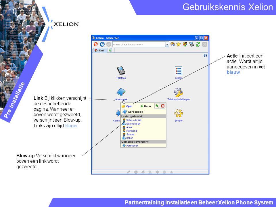 Partnertraining Installatie en Beheer Xelion Phone System Gebruikskennis Xelion Pre installatie Blow-up Verschijnt wanneer boven een link wordt gezwee