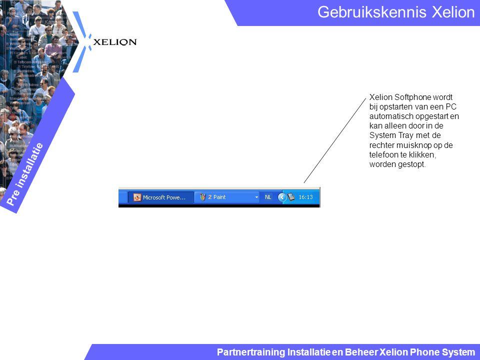 Partnertraining Installatie en Beheer Xelion Phone System Gebruikskennis Xelion Pre installatie Xelion Softphone wordt bij opstarten van een PC automa